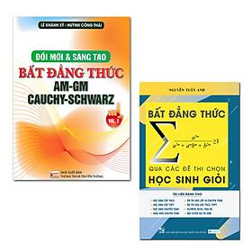 Combo 2 Sách Bất Đẳng Thức Hay: Đổi Mới Và Sáng Tạo Bất Đẳng Thức AM - GM Cauchy - Schwarz + Bất Đẳng Thức Qua Các Đề Thi Chọn Học Sinh Giỏi