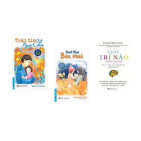 Combo 3 cuốn sách: Trái Tim Người Cha - Niềm Tin Vững Vàng Cho Trẻ Tự Kỷ + Đánh Thức Ban Mai + Luật Trí Não Dành Cho Trẻ