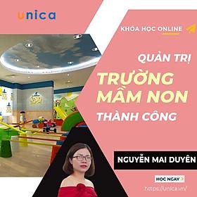 Khóa học KINH DOANH - Quản trị trường mầm non thành công UNICA.VN