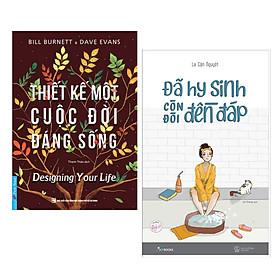 Combo Sách Kỹ Năng Sống:  Đã Hy Sinh Còn Đòi Đền Đáp + Thiết Kế Một Cuộc Đời Đáng Sống - (Cuốn Sách Giúp Bạn Có Cách Nhìn Khác Về Cuộc Sống / Tặng Kèm Bookmark Greenlife)