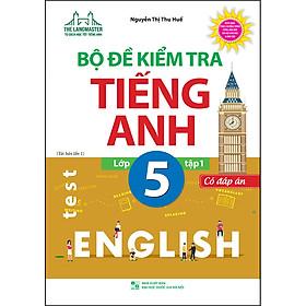 Bộ Đề Kiểm Tra Tiếng Anh Lớp 5 - Tập 1 (Có Đáp Án) (Tái Bản)