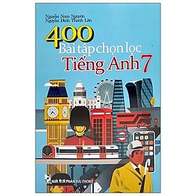 400 Bài Tập Chọn Lọc Tiếng Anh 7 (2020)