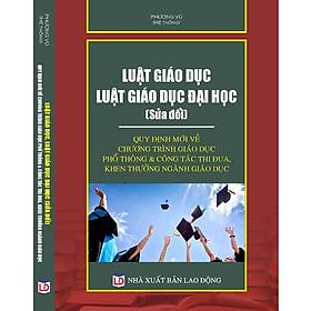 Luật Giáo dục – Luật Giáo dục đại học (sửa đổi) – Quy định mới về chương trình giáo dục phổ thông & công tác thi đua, khen thưởng ngành Giáo dục.