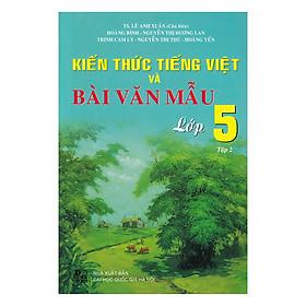 Kiến Thức Tiếng Việt Và Bài Văn Mẫu Lớp 5 (Tập 2)