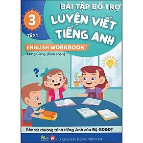 Bài Tập Bổ Trợ Luyện Viết Tiếng Anh - English Workbook Lớp 3 Tập 1