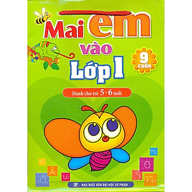 Mai Em Vào Lớp Một - Dành Cho Trẻ 5 - 6 Tuổi (Bộ 9 Cuốn)
