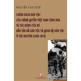 Chính sách dân tộc của chính quyền Việt Nam cộng hòa và tác động của nó đến vấn đề dân tộc và quan hệ dân tộc ở Tây Nguyên (1955-1975)