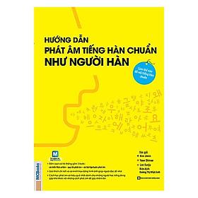 Hướng Dẫn Phát Âm Tiếng Hàn Chuẩn Như Người Hàn Quốc (Tặng kèm Bookmark PL)
