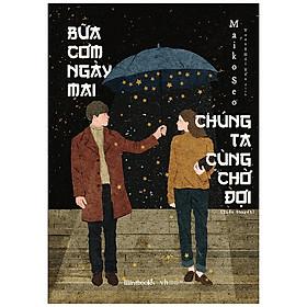 Bữa Cơm Ngày Mai Chúng Ta Cùng Chờ Đợi  - Maiko Seo (Tặng Kèm 1 Bookmark Xinh Xắn)