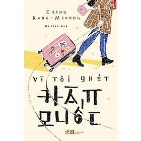 cuốn sách mang tới nhiều cảm xúc bất ngờ: Vì tôi ghét Hàn Quốc