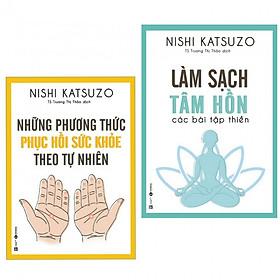 Combo Sách Chăm Sóc Sức Khỏe Của Nishi Katsuzo: Những Phương Thức Phục Hồi Sức Khỏe Theo Tự Nhiên + Làm sạch tâm hồn - Các bài tập thiền (tặng postcard greenlife)