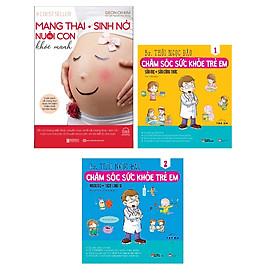 Combo Mang Thai Sinh Nở Và Nuôi Con Khỏe Mạnh Cuốn Sách Về Mang Thai Được Tìm Kiếm Nhiều Nhất Tại Hàn Quốc+Chăm Sóc Sức Khỏe Trẻ Em (Tập 1): Sữa Mẹ, Sữa Công Thức+Chăm Sóc Sức Khỏe Trẻ Em (Tập 2)