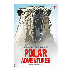 Usborne True Stories Polar Adventures