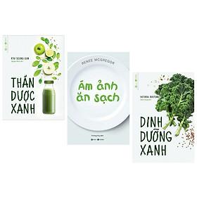 Combo 3 cuốn : Ám Ảnh Ăn Sạch +  Thần Dược Xanh +  Dinh Dưỡng Xanh (Bộ 3 cuốn sách hay về thực đơn xanh)