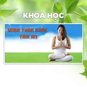 Khóa Học Yoga Cho Thân Khỏe, Tâm An