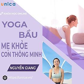 Khóa học YOGA- Yoga bầu mẹ khỏe- con thông minh- UNICA.VN