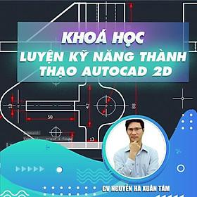 Khóa học THIẾT KẾ - ĐỒ HỌA - Học - Luyện kỹ năng thành thạo Autocad 2D