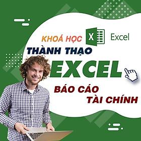 Khóa học TIN HỌC VP - Cách lập báo cáo tài chính trên Excel [UNICA.VN