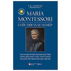 Maria Montessori Cuộc Đời Và Sự Nghiệp (Tái Bản 2019)