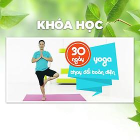 Khóa Học Yoga 30 Ngày, Con Người Mới - Toàn Diện Trong Ngoài