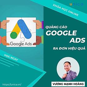 Khóa học MARKETING - Quảng cáo Google ads ra đơn hiệu quả [UNICA.VN