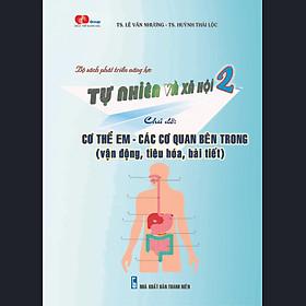 TN&XH 2 – Chủ đề: CƠ THỂ EM – CÁC CƠ QUAN BÊN TRONG (vận động, tiêu hóa, bài tiết)