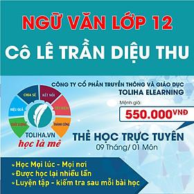 Học trực tuyến NGỮ VĂN LỚP 12 - Cô LÊ TRẦN DIỆU THU - Toliha.vn 9 Tháng
