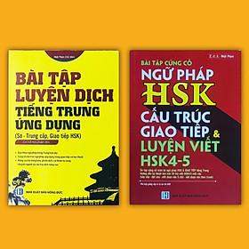 Combo Bài tập củng cố ngữ pháp HSK cấu trúc giao tiếp & luyện viết HSK 4-5 + Bài tập luyện dịch tiếng Trung ứng dụng (Sơ - Trung cấp, giao tiếp HSK)