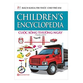 Bách Khoa Tri Thức Cho Trẻ Em - Cuộc Sống Thường Ngày (Bìa Cứng)