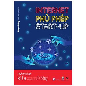 Internet Phù Phép Start-Up - Thuật Quảng Bá Kì Lạ Cho Doanh Nghiệp Với Chi Phí 0 Đồng
