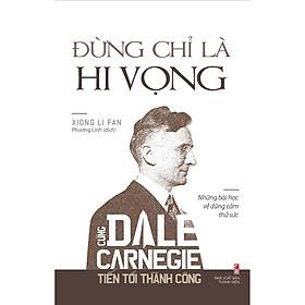 Sách - Đừng Chỉ Là Hi Vọng - Cùng Dale Carnegie Tiến Tới Thành Công