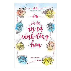 Sách văn học hay : Tôi Đã Ăn Cả Cánh Đồng Hoa ( Tặng kèm Bookmark Happy Life)