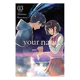Your Name., Volume 03: Final (Manga) (Original Story by Makoto Shinkai, Art by Ranmaru Kotone)