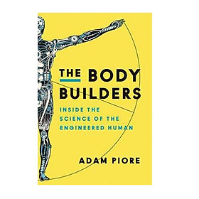 The Body Builders: Inside the Science of the Engineered Human
