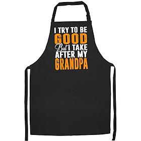 Tạp Dề Làm Bếp In Hình I Try To Be Good But I Take After My Grandpa T-shirt