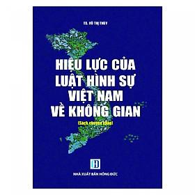 Hiệu Lực Của Luật Hình Sự Việt Nam Về Không Gian ( Sách Chuyên Khảo)