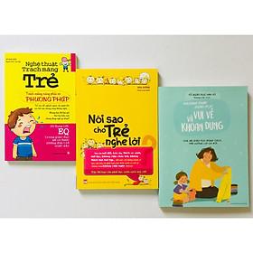Combo 3 cuốn: Nghệ Thuật Trách Mắng Trẻ + Nói Sao Cho Trẻ Nghe Lời + Phương Pháp Giáo Dục Vui Vẻ và Khoan Dung