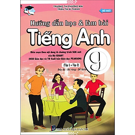 Hướng Dẫn Học Và Làm Bài Tiếng Anh Lớp 9 - Tập 1 + Tập 2 (Biên Soạn Theo Nội Dung Và Chương Trình SGK Mới Của Bộ GD&ĐT)