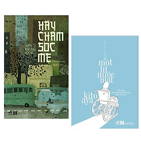 Combo Sách Văn Học Cảm Động : Hãy chăm sóc mẹ + một lít nước mắt ( tặng kèm bookmark green life)