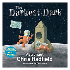 The Darkest Dark (An Inspiring Bedtime Story By Bestselling Author By Chis Hadfield)
