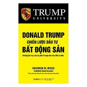 Donald Trump - Chiến Lược Đầu Tư Bất Động Sản (Tái Bản 2018)(Tặng Kèm Bookmark Tiki)