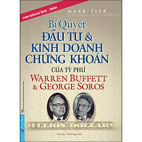 Bí Quyết Đầu Tư & Kinh Doanh Chứng Khoán Của Tỷ Phú Warren Buffett Và George Soros (Tái Bản 2020)