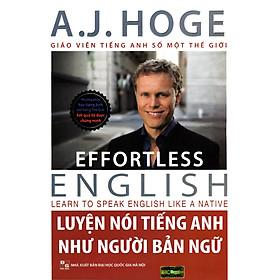 Effortless English - Luyện Nói Tiếng Anh Như Người Bản Ngữ - Phiên Bản 2019 ( A.J.Hoge - Giáo viên tiếng Anh số 1 thế giới ) tặng kèm bookmakr