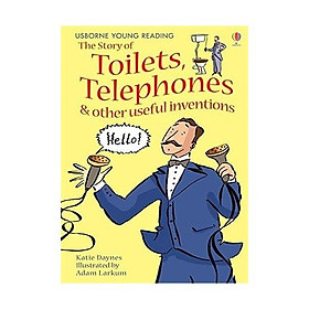 Usborne Young Reading Series One : The Story of Toilets , Telephones and other useful inventions