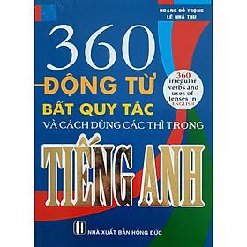 360 Động Từ Bất Quy Tắc Và Cách Dùng Các Thì Trong Tiếng Anh