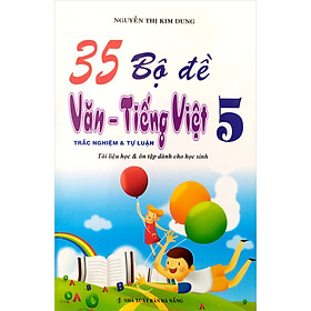 35 Bộ Đề Trắc Nghiệm Tự Luận Văn Tiếng Việt Lớp 5 ( Tái Bản - Bổ Sung)