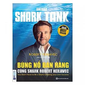 America Shark Tank: Bùng Nổ Bán Hàng Cùng Shark Robert Herjavec ( tặng kèm bookmark )