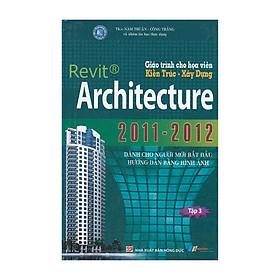 Giáo Trình Cho Họa Viên Kiến Trúc - Xây Dựng Revit Architecture 2011 - 2012 (Tập 3)