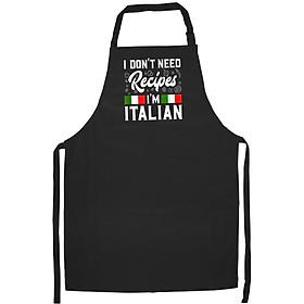 Tạp Dề Làm Bếp In Hình I Don't Need Recipes I'm Italian Italy Chef Cook Gift