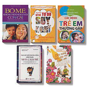COMBO 5 cuốn: Bố mẹ không nên nói gì với con cái +Các bệnh trẻ em thường gặp + Cẩm nang làm cha mẹ tuyệt vời + Tạo lập môi trường sống định hình nhân cách trẻ + Để trẻ tự do suy nghĩ